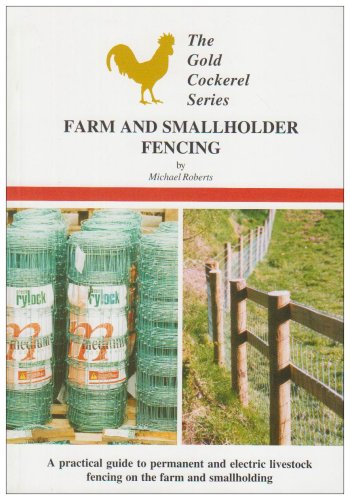 Farm and Smallholder Fencing: A Practical Guide to Permanent and Electric Livestock Fencing on the Farm and Smallholding (Gold Cockerel Series) By Michael Roberts