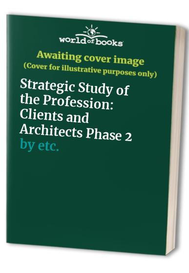 Strategic Study of the Profession: Clients and Architects Phase 2 By Francis Duffy