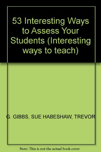 53 Interesting Ways to Assess Your Students By Graham Gibbs