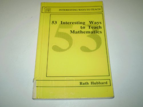 53 Interesting Ways to Teach Mathematics by Ruth Hubbard
