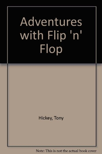 Adventures with Flip 'n' Flop By Tony Hickey