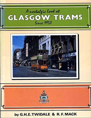 A Nostalgic Look at Glasgow Trams Since 1950 by Graham H.E. Twidale