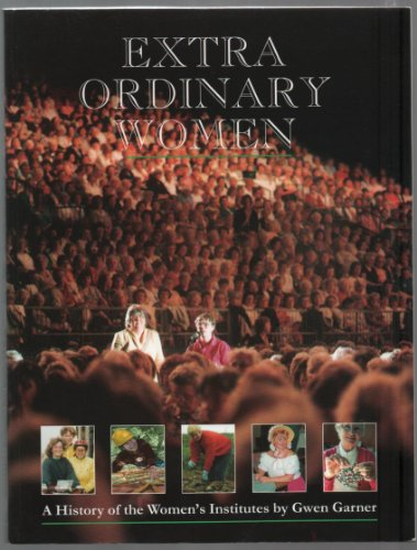 Extra Ordinary Women: History of the Women's Institute By Gwen Garner