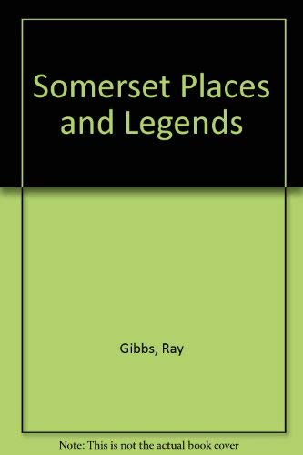 Somerset Places and Legends By Ray Gibbs