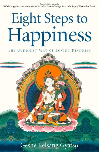 Eight Steps to Happiness: The Buddhist Way of Loving Kindness by Geshe Kelsang Gyatso