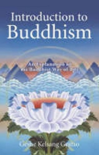 Introduction to Buddhism: An Explanation of the Buddhist Way of Life by Geshe Kelsang Gyatso