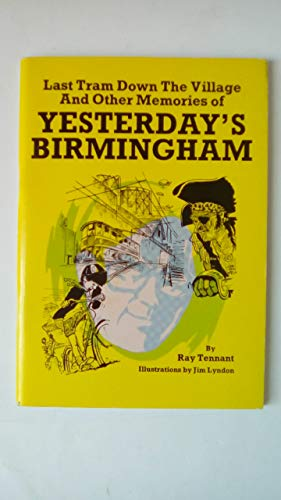 Last Tram Down the Village and Other Memories of Yesterday's Birmingham By Ray Tennant