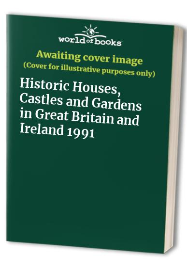 Historic Houses, Castles and Gardens in Great Britain and Ireland: 1991 by Sheila Alcock