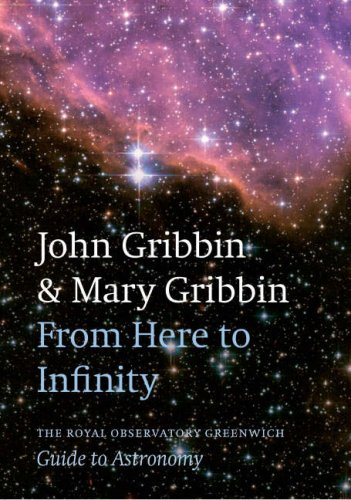 From Here to Infinity: The Royal Observatory Greenwich Guide to Astronomy By John Gribbin