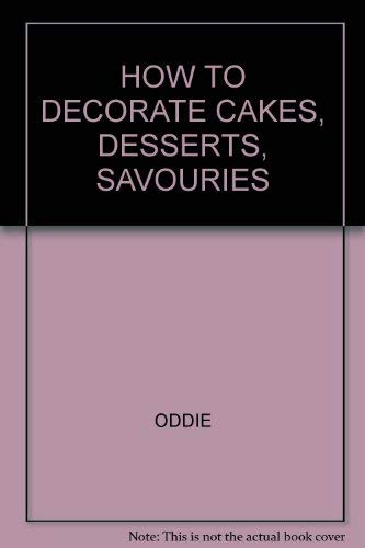 How to Decorate Cakes, Desserts and Savouries By Jane Oddie