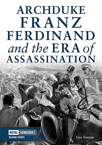 Archduke Franz Ferdinand and the Era of Assassination By Lisa Traynor
