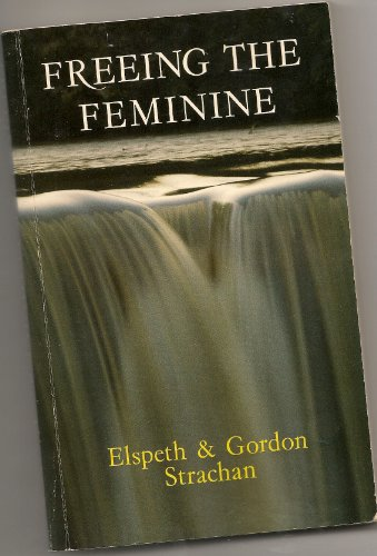 Freeing the Feminine By Elspeth Strachan