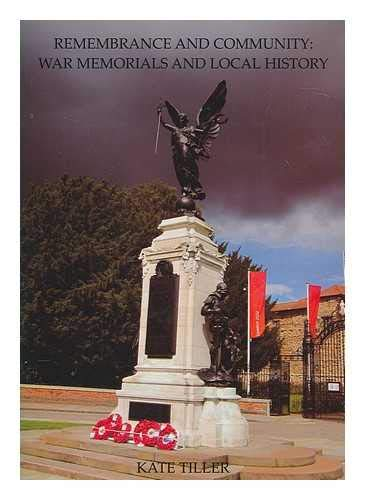 Remembrance and Community: War Memorials and Local History by Kate Tiller