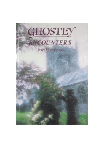 Ghostly Encounters By Peter Underwood