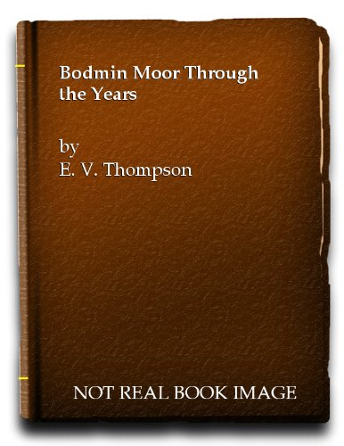 Bodmin Moor Through the Years By E. V. Thompson