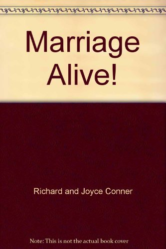 Marriage Alive! By Richard and Joyce Conner