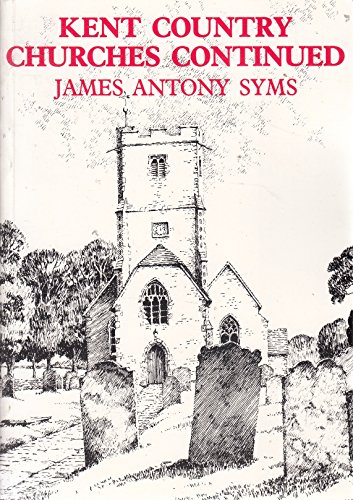 Kent Country Churches Continued By James Anthony Syms