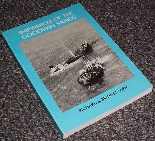 Shipwrecks of the Goodwin Sands By Richard Larn