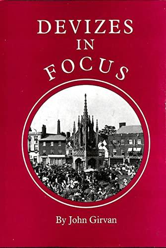 Devizes in Focus: A Pictorial History By John Girvan