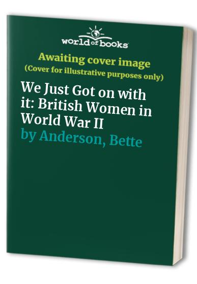 We Just Got on with it By Bette Anderson