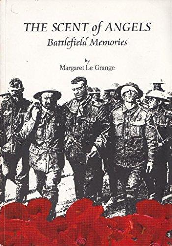 The Scent of Angels: Battlefield Memories by Margaret Le Grange