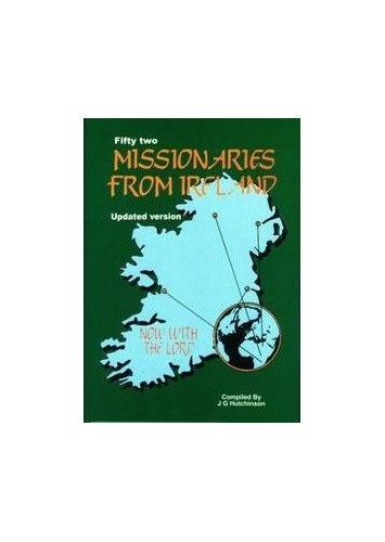 Fifty Two Missionaries From Ireland By J G Hutchinson