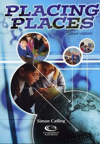 Placing Places: Two Hundred and One Stimulating Ways to Introduce Children to Locational Knowledge By Simon Catling