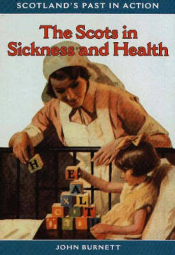 The Scots in Sickness and Health By Professor John Burnett