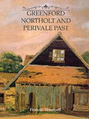 Greenford, Northolt and Perivale Past By Frances Hounsell