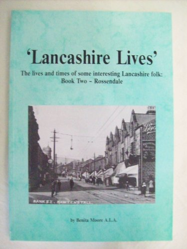 Lancashire Lives: Interviews with and Tales of Some Interesting Folk from the Rossendale Valley Bk. 2 By Benita Moore