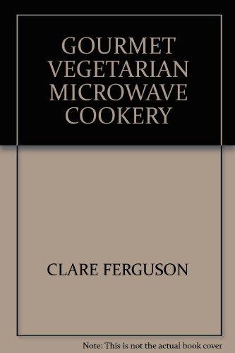 Gourmet Vegetarian Microwave Cookery By Clare Ferguson