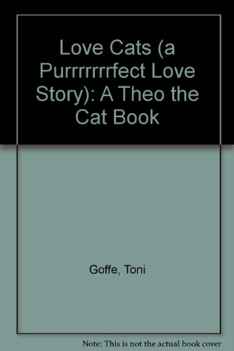 Love Cats (a Purrrrrrrfect Love Story): A Theo the Cat Book by Toni Goffe