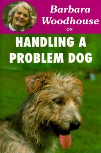 Barbara Woodhouse on Handling a Problem Dog By Barbara Woodhouse