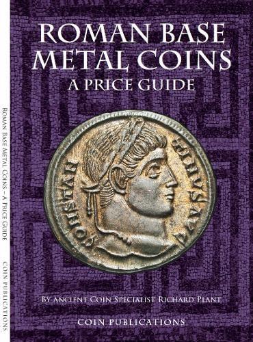 Roman Base Metal Coins: A Price Guide: Pt. 1: Roman Base Metal by Richard J. Plant