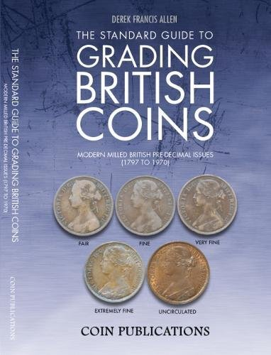 The Standard Guide to Grading British Coins: Modern Milled British Pre-Decimal Issues (1797 to 1970) by Derek Francis Allen