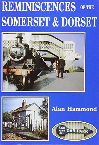 Reminiscences of the Somerset and Dorset By Alan Hammond