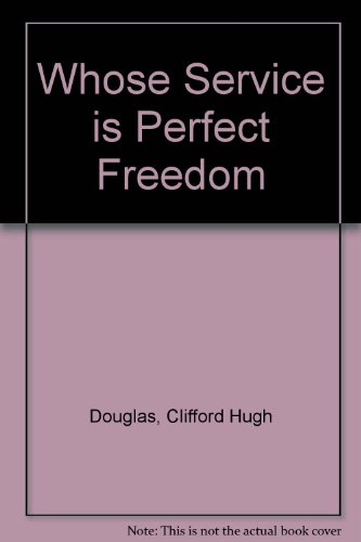 Whose Service is Perfect Freedom By Clifford Hugh Douglas