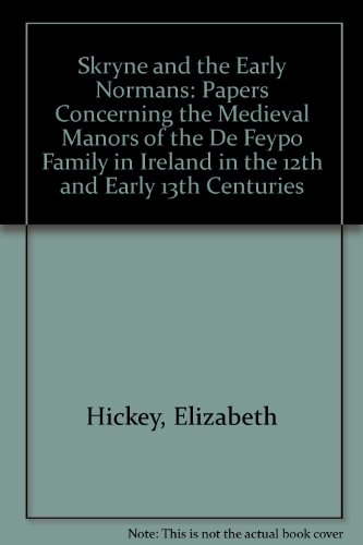 Skryne and the Early Normans: Papers Concerning the Medieval Manors of the De Feypo Family in Ireland in the 12th and Early 13th Centuries By Elizabeth Hickey