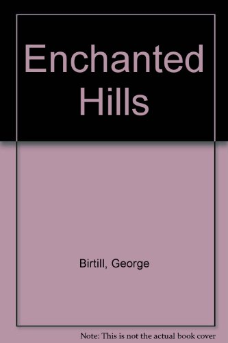 Enchanted Hills By George Birtill