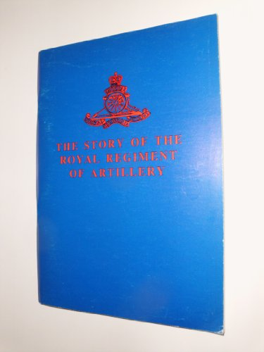 Story of the Royal Regiment of Artillery By C.A.L. Graham