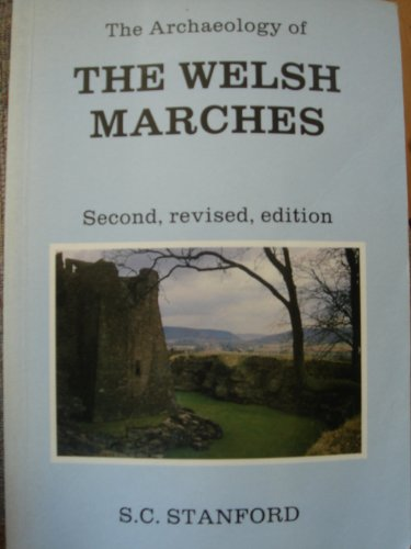 The Archaeology of the Welsh Marches By S.C. Stanford