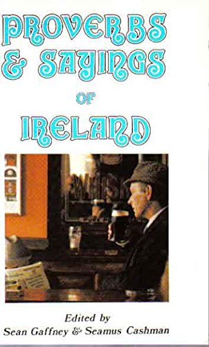 Proverbs and Sayings of Ireland By Sean Gaffney