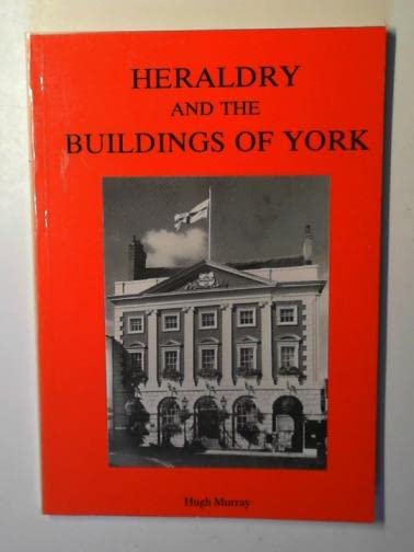 Heraldry and the Buildings of York By Hugh Murray