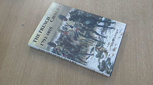 French Cavalry, 1792-1815 By David Johnson