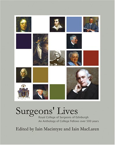 Surgeons' Lives: An Anthology of College Fellows Over 500 Years Edited by Iain Macintyre