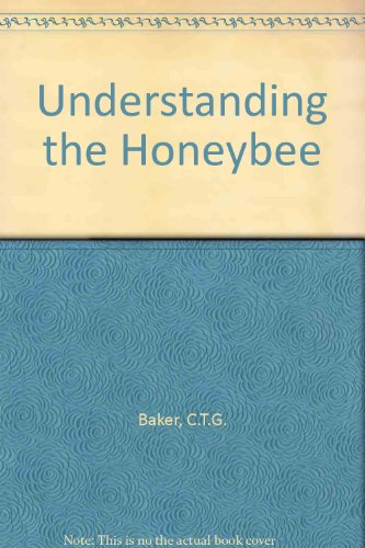 Understanding the Honeybee By C.T.G. Baker