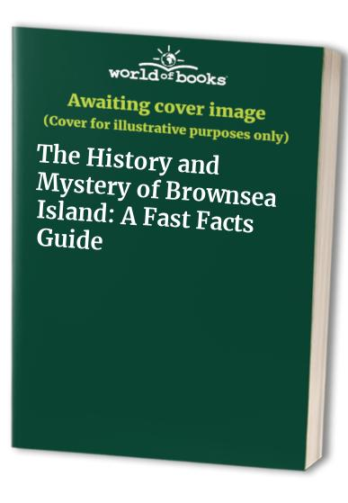 The History and Mystery of Brownsea Island: A Fast Facts Guide by James Langan
