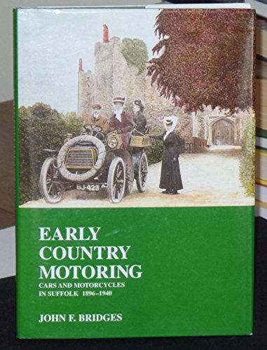 Early Country Motoring: Cars and Motorcycles in Suffolk, 1896-1940 By John Fruer Bridges