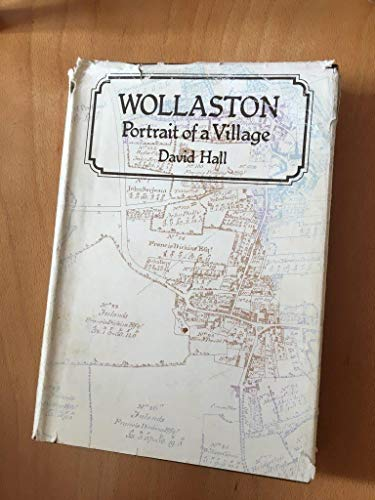 Wollaston: Portrait of a village By David Hall