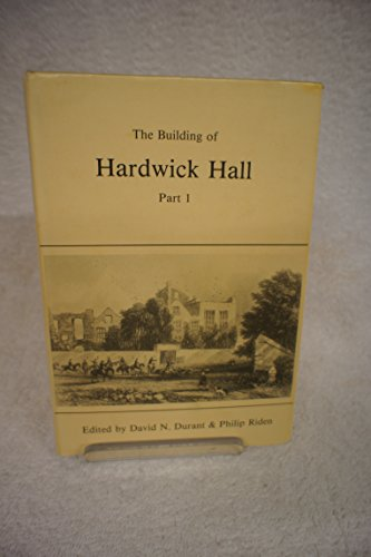 The Building of Hardwick Hall: Part 1 By D.N. Durant